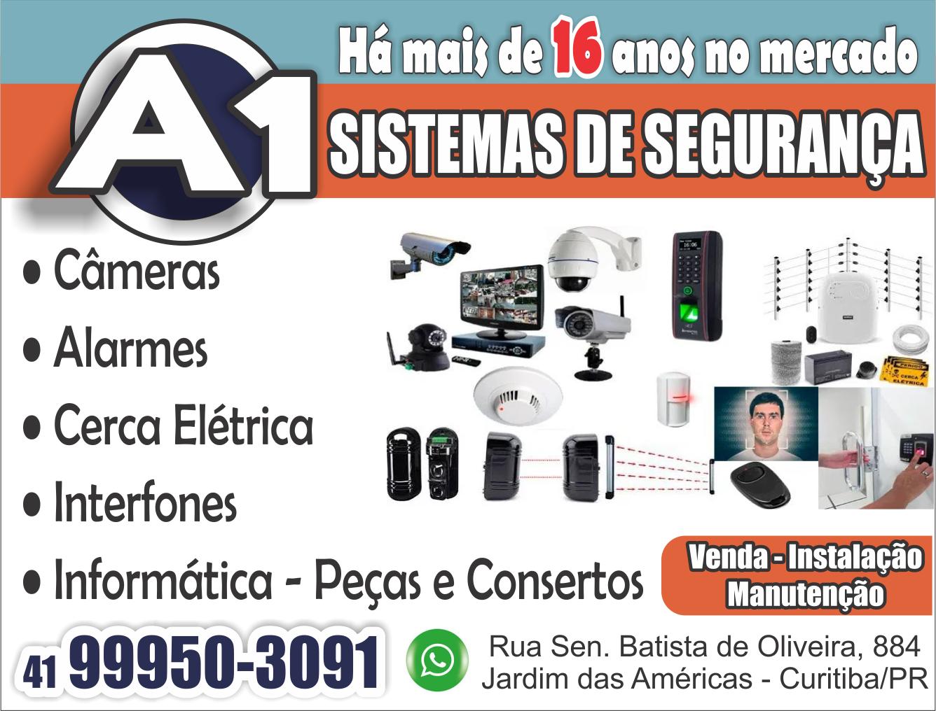 A1 Sistemas de Segurança - RUA SENADOR BATISTA DE OLIVEIRA, 884, CURITIBA - PR  Fones: (41)99950-3091 / (41) 3573-0419