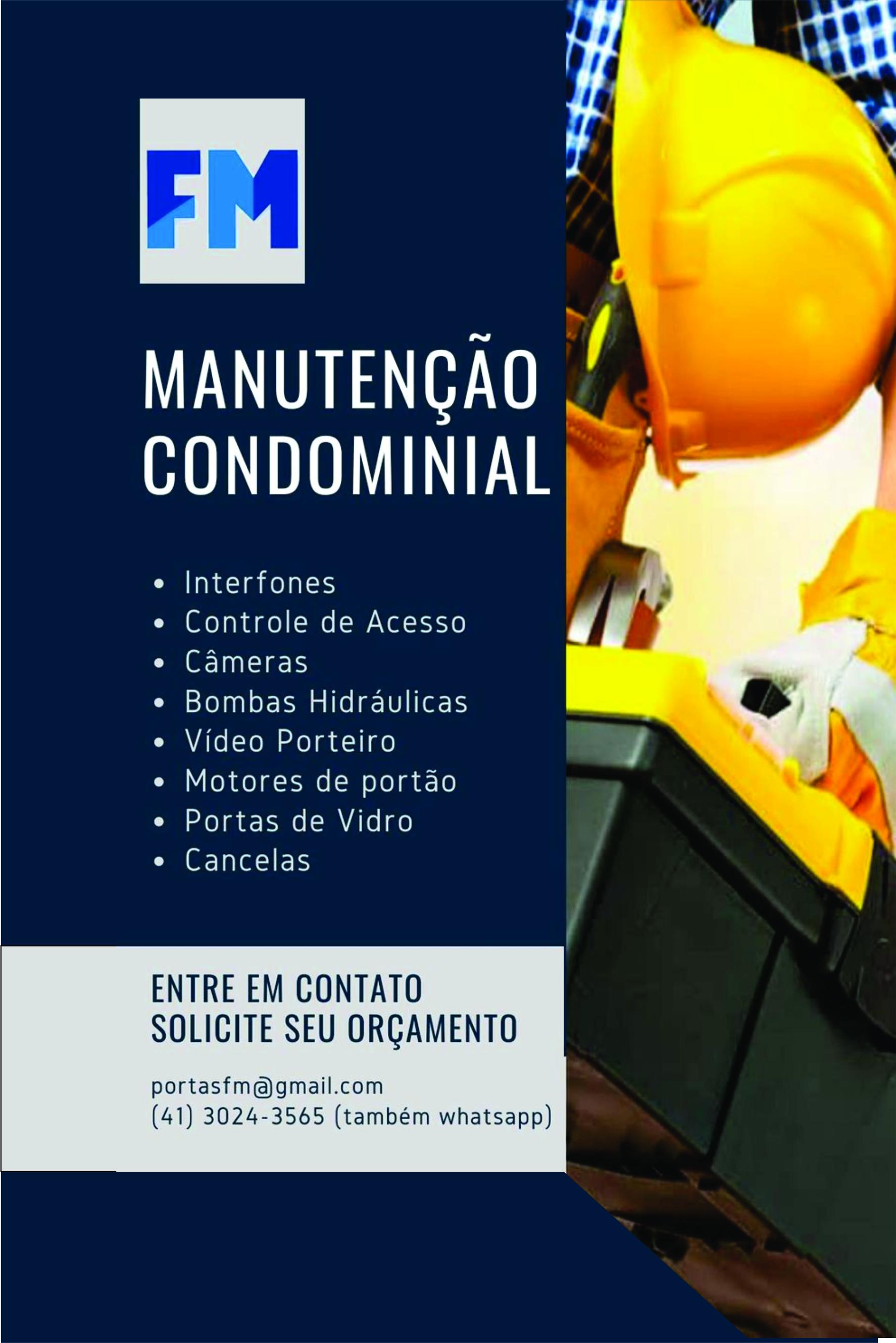 FM Manutenção Condominial      RUA IZABEL A REDENTORA, 1984, SÃO JOSÉ DOS PINHAIS - PR  Fones: (41) 3024-3565