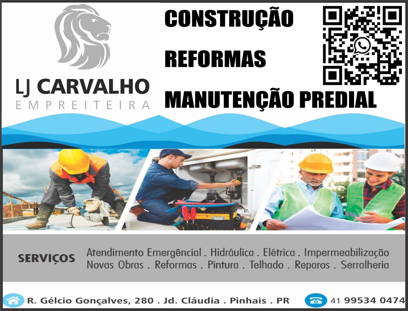 LJ Carvalho Empreiteira      RUA Gélcio Gonçalves , 280, PINHAIS - PR  Fones: (41) 9953-4047 /